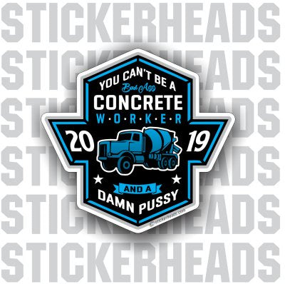 You Can't Be A Concrete worker and a pussy Truck - Concrete Brick Mason Sticker
