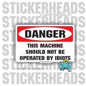 Danger: This Machine should not be operated by IDIOTS  - Misc Union Sticker