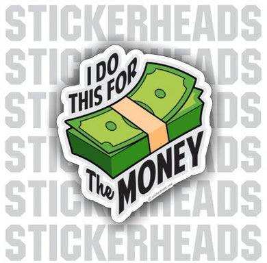 I Do This For The Money - Work Job  - Sticker