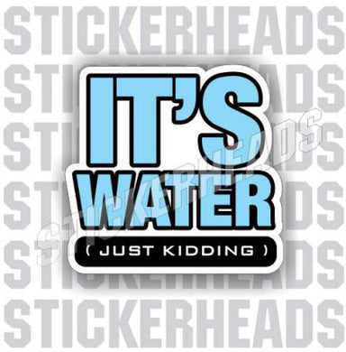 It's Water Just Kidding - Coffee Tumbler Sticker