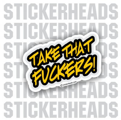Take That FUCKERS   - Funny Sticker