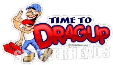Time to DRAGUP drag up - Cartoon Guy Work Job Sticker