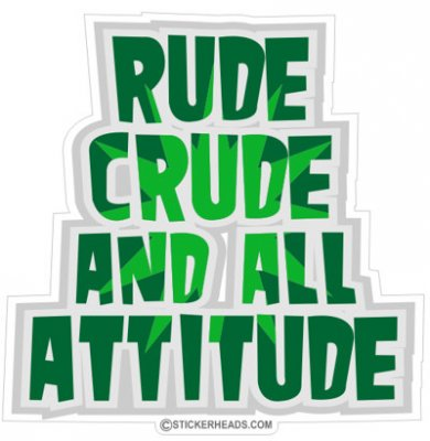 Rude Crude and All Attitud e - Funny Sticker