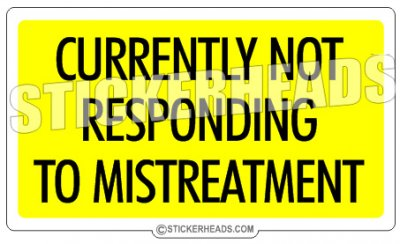 Currently Not Responding to mistreatment - Funny Sticker