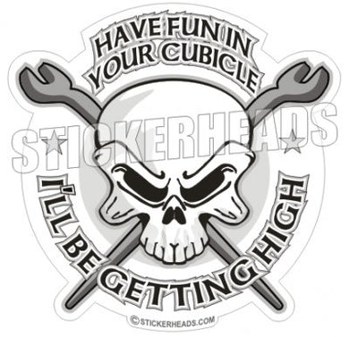 Have Fun In Your CUBICLE - Skull - Ironworker Ironworkers Iron Worker Sticker