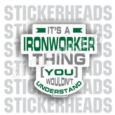 It's an Ironworker Thing - Ironworker Ironworkers Iron Worker Sticker