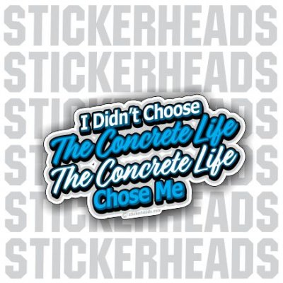 The Concrete Life Chose Me - Concrete Brick Mason Sticker