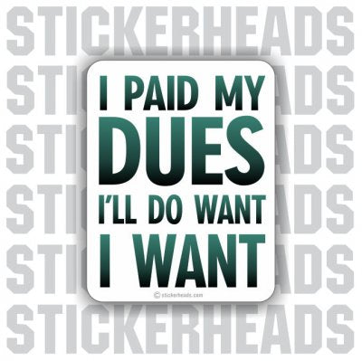 Paid My Dues   - Funny Sticker