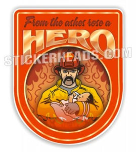 From The Ashes Rose A Hero Fireman - Fire  Firefighter Sticker