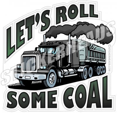 Let's Roll Some Coal - Truck trucking - Truck Driver Teamsters Sticker