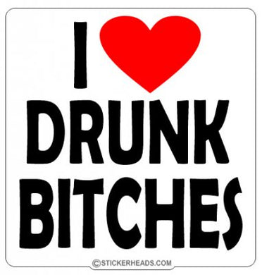 I Love Drunk Bitches  - Drinking Sticker