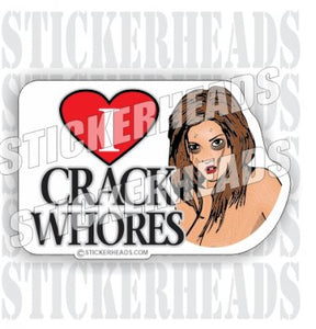 I love CRACK WHORE High Life - Sticker