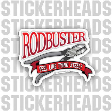 RODBUSTER - Feel Like Tying Steel?  Rodbuster  Sticker