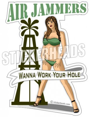 Air Jammers - Wanna Work Your Hole  - Oilfield Oil Patch Driller Drilling - Sticker