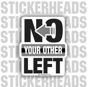 No Your Other LEFT  -   Funny Sticker