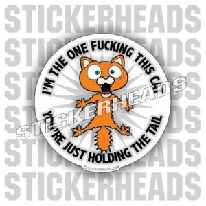 I'm the one FUCKING THIS CAT    - Funny Sticker