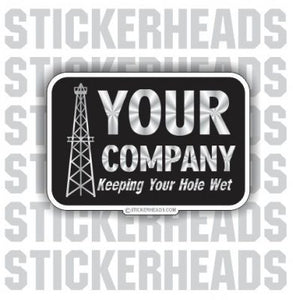 Keeping Your Hole Wet - Oilfield Oil Patch Driller Drilling - Custom text - Sticker