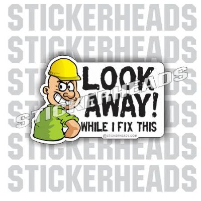 Look Away While I Fix This - Over There - Work Job  Sticker