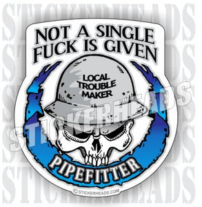 Not A Single Fuck Is Given Skull -  Pipefitters  Plumbers Sticker