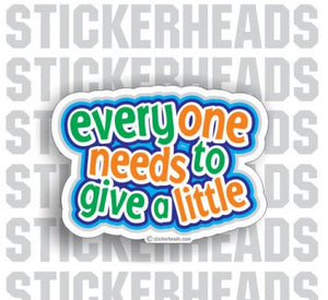 Everyone Needs To Give a Little  - Funny Sticker