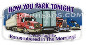 How You PARK TONIGHT - Teamsters Trucker Trucking Sticker