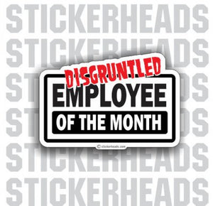 Disgruntled Employee Of The Month   - Funny Sticker