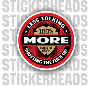 Less Talking More Shutting The Fuck Up 100% - Work Job  Sticker