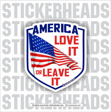 AMERICA LOVE IT OR LEAVE IT  - USA Flag Sticker