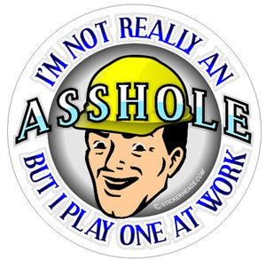 I'm Not Really An ASSHOLE    - Work Job Sticker