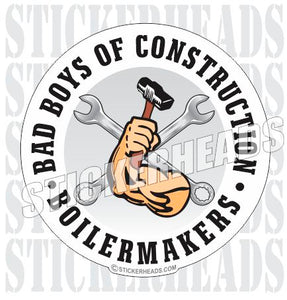 Bad Boys Of Construction  - Sexy - Union - boilermakers  boilermaker  Sticker