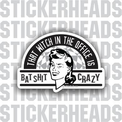 That Witch In The Office Is BAT SHIT CRAZY - retro style - Work Job - Sticker