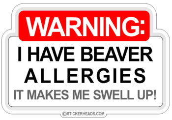 Warning Beaver Allergies - Funny Sticker
