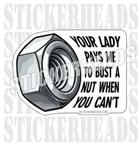Your LADY Pays Me Bust a NUT   - Sticker- boilermakers  boilermaker  Sticker
