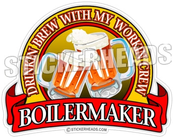Drinkin Brew with my Workin Crew Beer - boilermakers  boilermaker  Welder Sticker