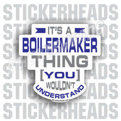 It's A BOILERMAKER Thing  - boilermakers  boilermaker  Welder Sticker