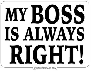 My Boss Is Always Right - Work Job  Sticker