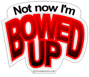 Bowed Up -  Funny Sticker