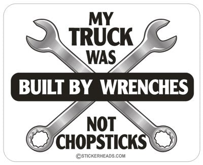 Truck was Built Wrenches Not Chopsticks - Work Job  Sticker