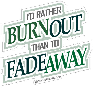 Rather BURN OUT than FADE AWAY - Funny Sticker