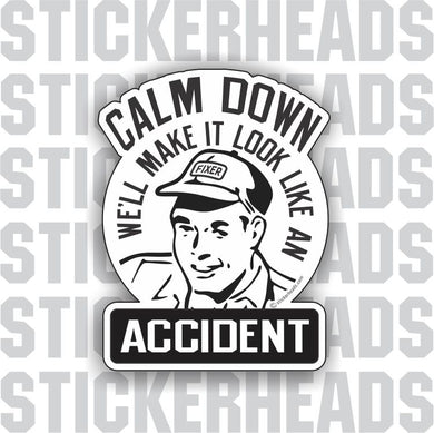 Calm Down - We'll Make It Look Like An Accident - retro style  -  Funny Work Job Sticker