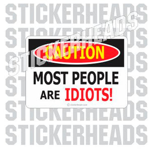 Caution People are Idiots - Funny Sticker