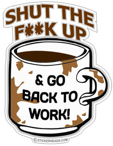 Shut The F**K Up Back To Work Coffee Cup  - Work Job Sticker