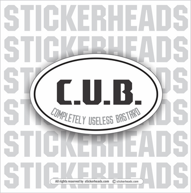 CUB - C.U.B.  -  COMPLETELY USELESS BASTARD  - Oval - Funny Sticker
