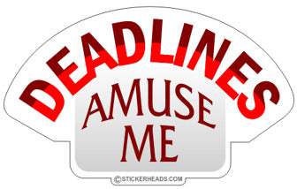 Deadlines Amuse Me  -  Work funny Sticker