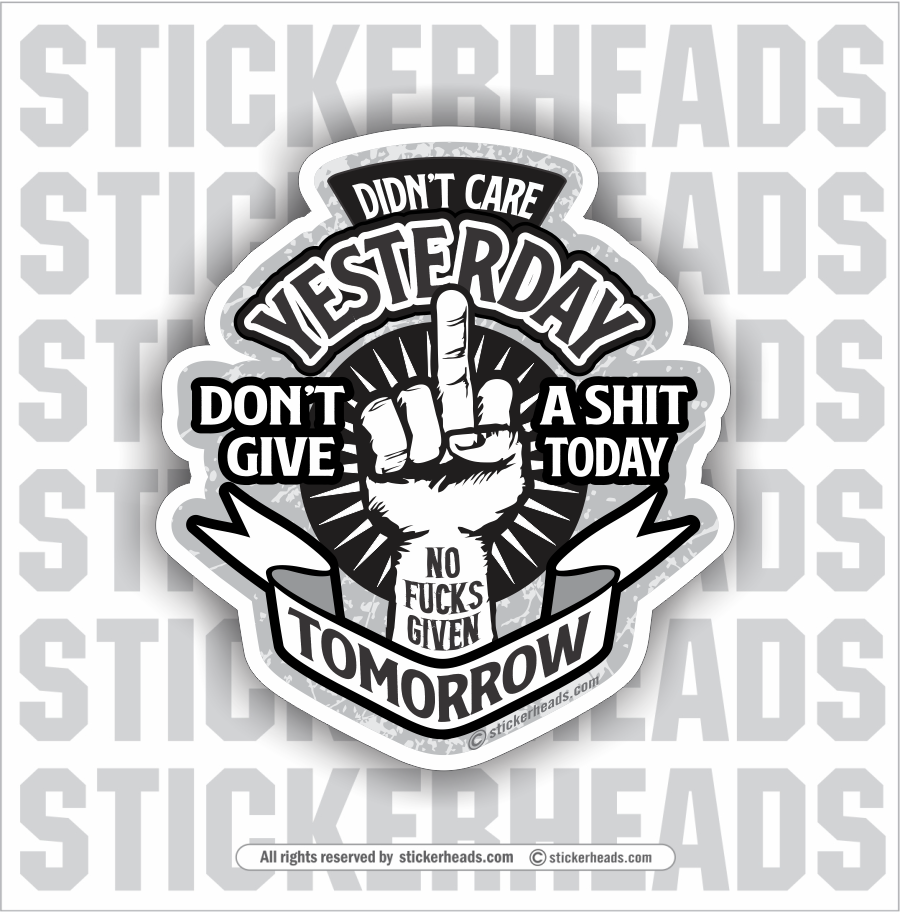 Didn't Care Yesterday Don't Give A Shit Today No Fucks Given Tomorrow Flip Off - Work Job - Sticker