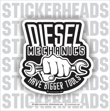 Diesel Mechanics  -  Have Bigger Tools -  Truck Diesel Sticker