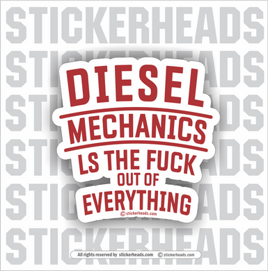 Diesel Mechanics  -  LS THE FUCK OUT OF EVERYTHING  -  Truck Diesel Sticker
