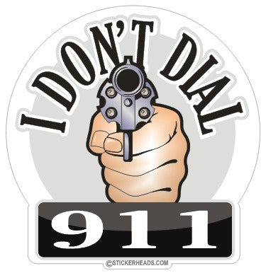 I Don't DIAL 911  -  Pro Gun Sticker