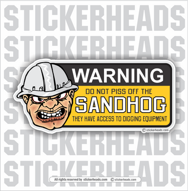 Don't Piss Off The Sandhogs  - Sandhog Sticker
