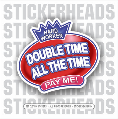 DOUBLE TIME ALL THE TIME - BUBBLE - Work funny Sticker
